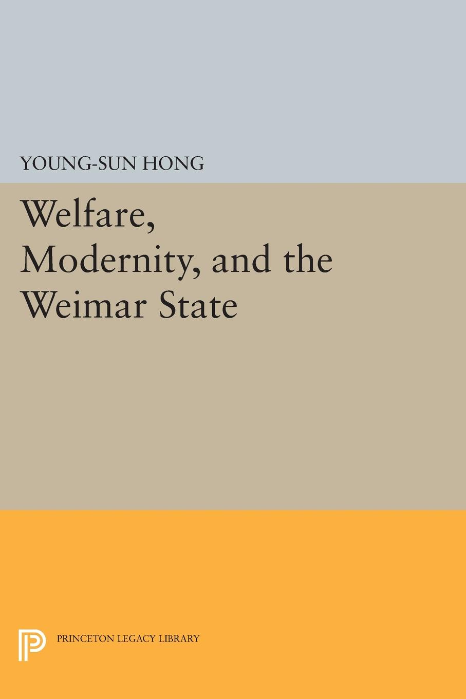 Young-Sun Hong Welfare, Modernity, and the Weimar State bob deacon global social policy international organizations and the future of welfare