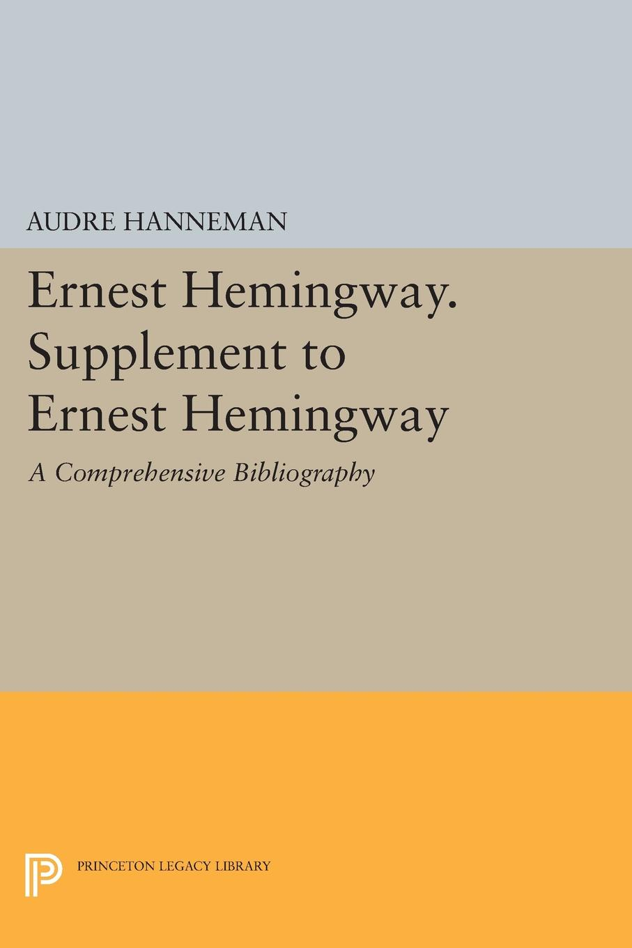 Audre Hanneman Ernest Hemingway. Supplement to Ernest Hemingway. A Comprehensive Bibliography hemingway ernest men without woman hemingway мужчины без женщин