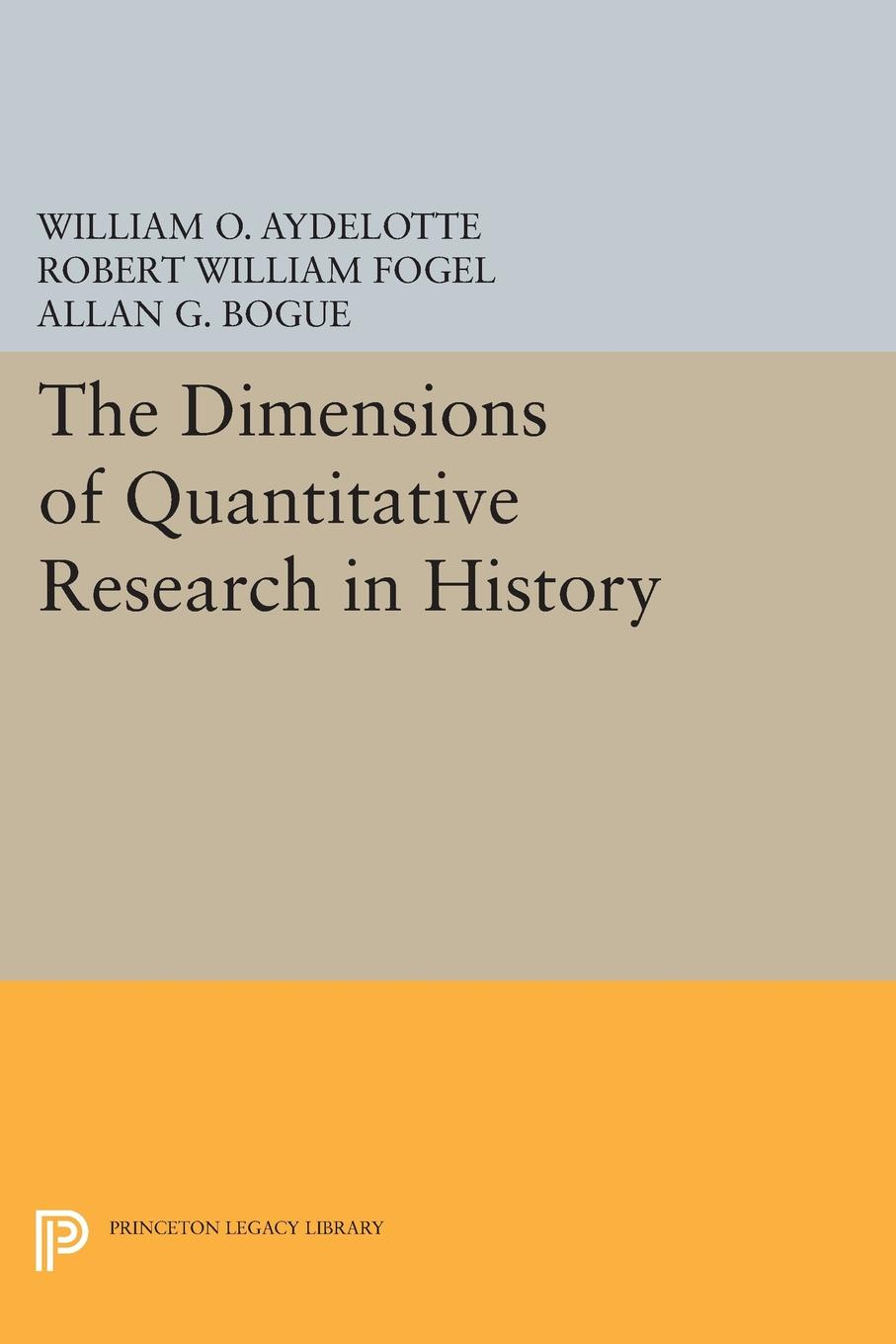 William O. Aydelotte, Robert William Fogel, Allan G. Bogue The Dimensions of Quantitative Research in History ajurmotts g zannotti william n joyce fishing derby poems in princeton tufts