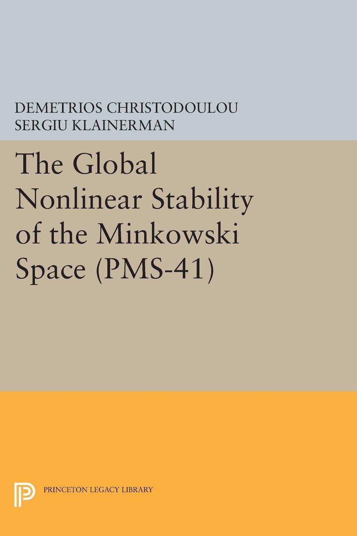 Demetrios Christodoulou, Sergiu Klainerman The Global Nonlinear Stability of the Minkowski Space (PMS-41) the mathematics of minkowski space time