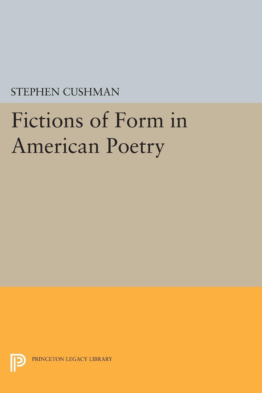 Stephen Cushman Fictions of Form in American Poetry