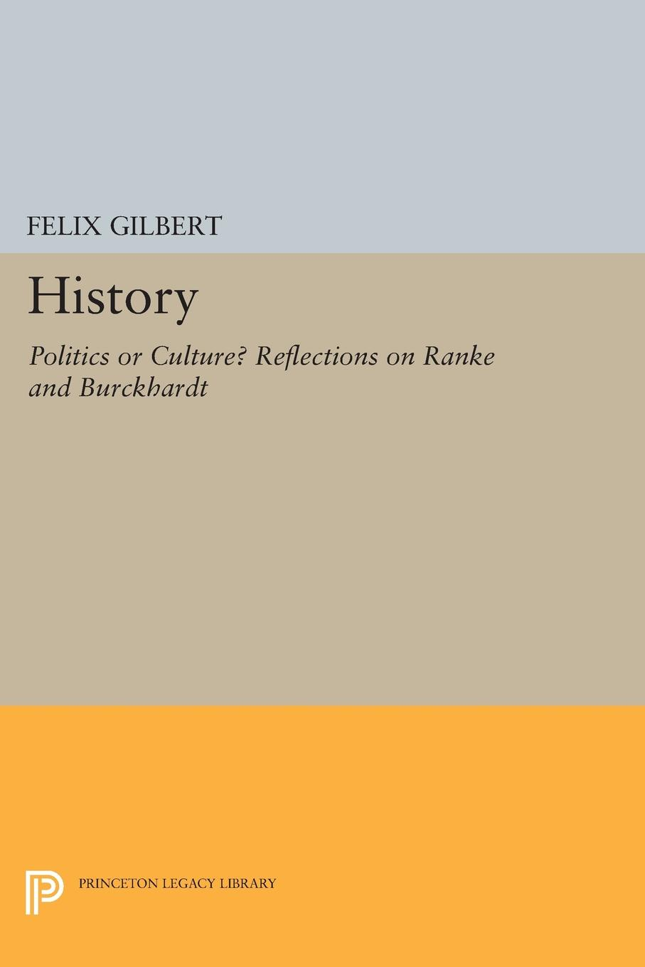 Felix Gilbert History. Politics or Culture? Reflections on Ranke and Burckhardt felix j palma the map of time and the turn of the screw