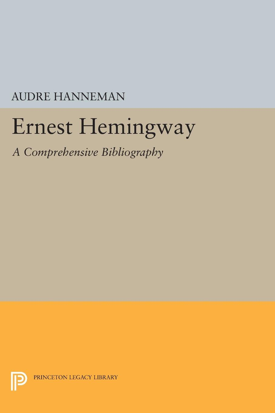Audre Hanneman Ernest Hemingway. A Comprehensive Bibliography hemingway style and the art of emotion