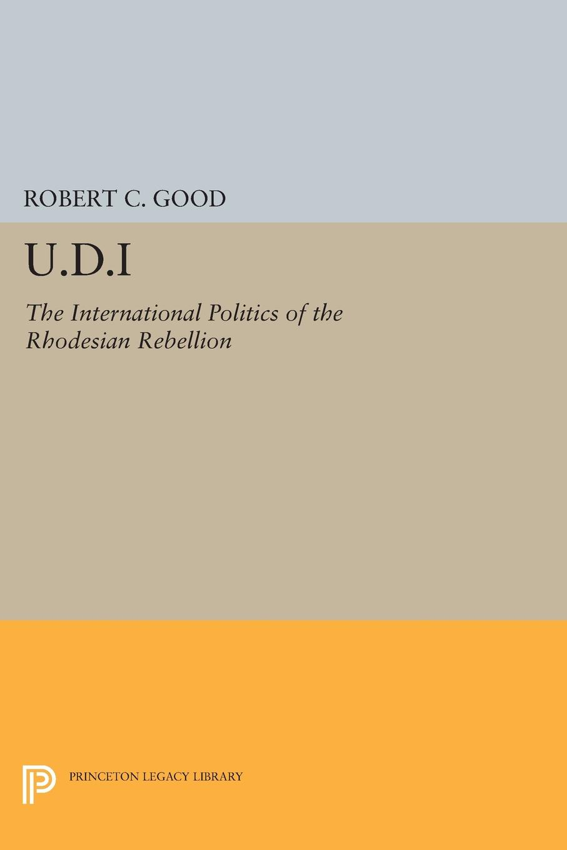 Robert C. Good U.D.I. The International Politics of the Rhodesian Rebellion towards a decade of the international criminal court in africa