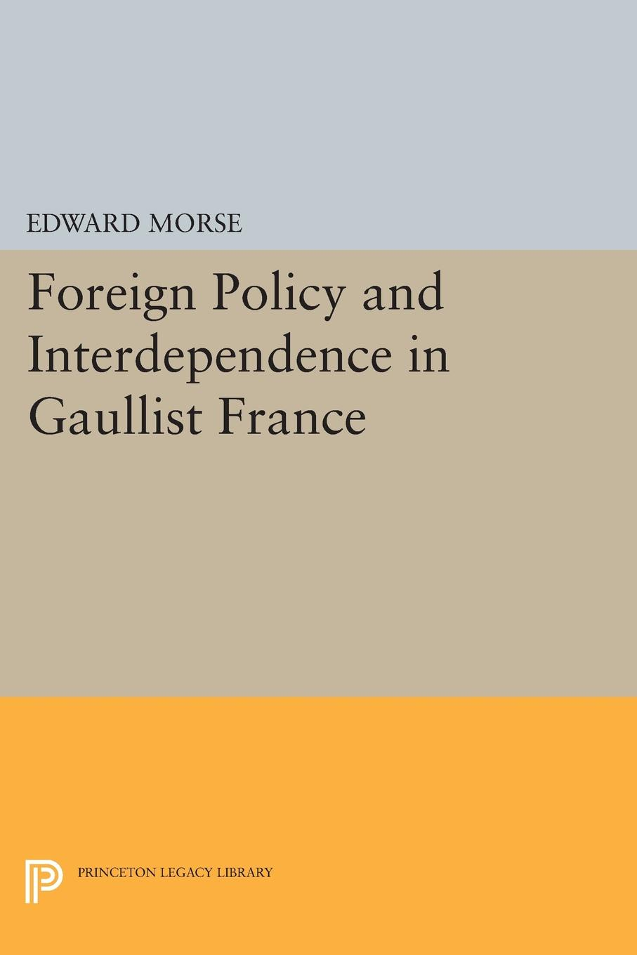 Edward Morse Foreign Policy and Interdependence in Gaullist France henry shue basic rights subsistence affluence and u s foreign policy second edition