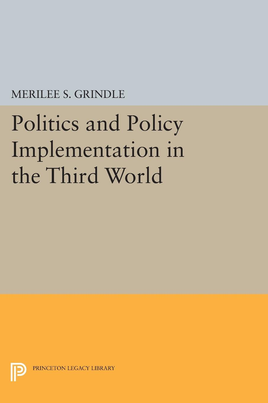 Merilee S. Grindle Politics and Policy Implementation in the Third World stephen gumboh decentralization policy implementation in zambia
