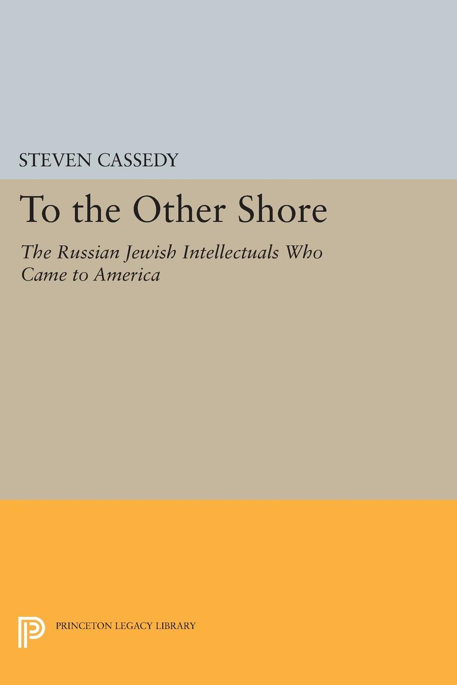 Steven Cassedy To the Other Shore. The Russian Jewish Intellectuals Who Came to America цена в Москве и Питере