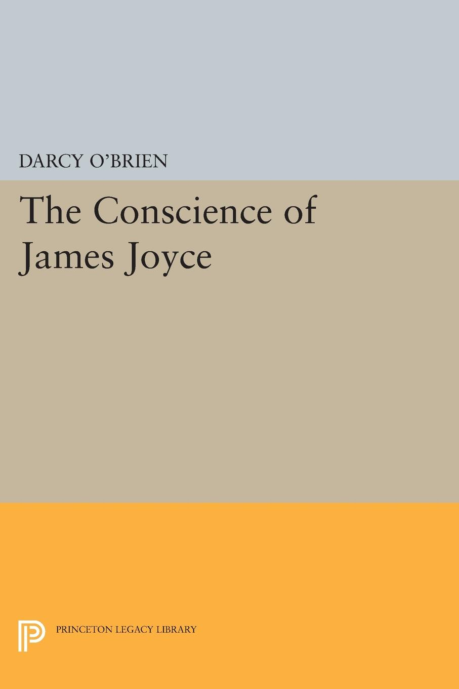 Darcy O'Brien The Conscience of James Joyce ajurmotts g zannotti william n joyce fishing derby poems in princeton tufts