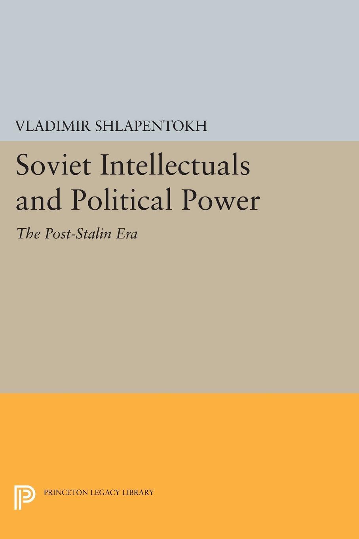 Vladimir Shlapentokh Soviet Intellectuals and Political Power. The Post-Stalin Era allen weinstein alexander vassiliev the haunted wood soviet espionage in america the stalin era