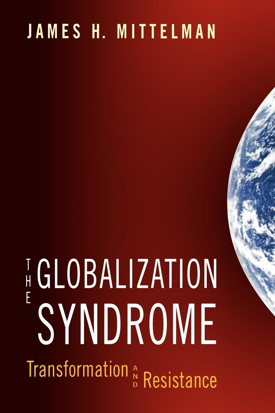 James H. Mittelman The Globalization Syndrome. Transformation and Resistance sandra herting globalization a threat to cultural diversity in southern ethiopia