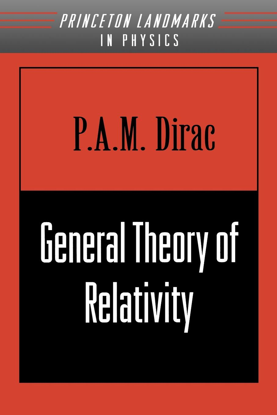 P. A.M. Dirac General Theory of Relativity 100 years of relativity space time structure einstein and beyond