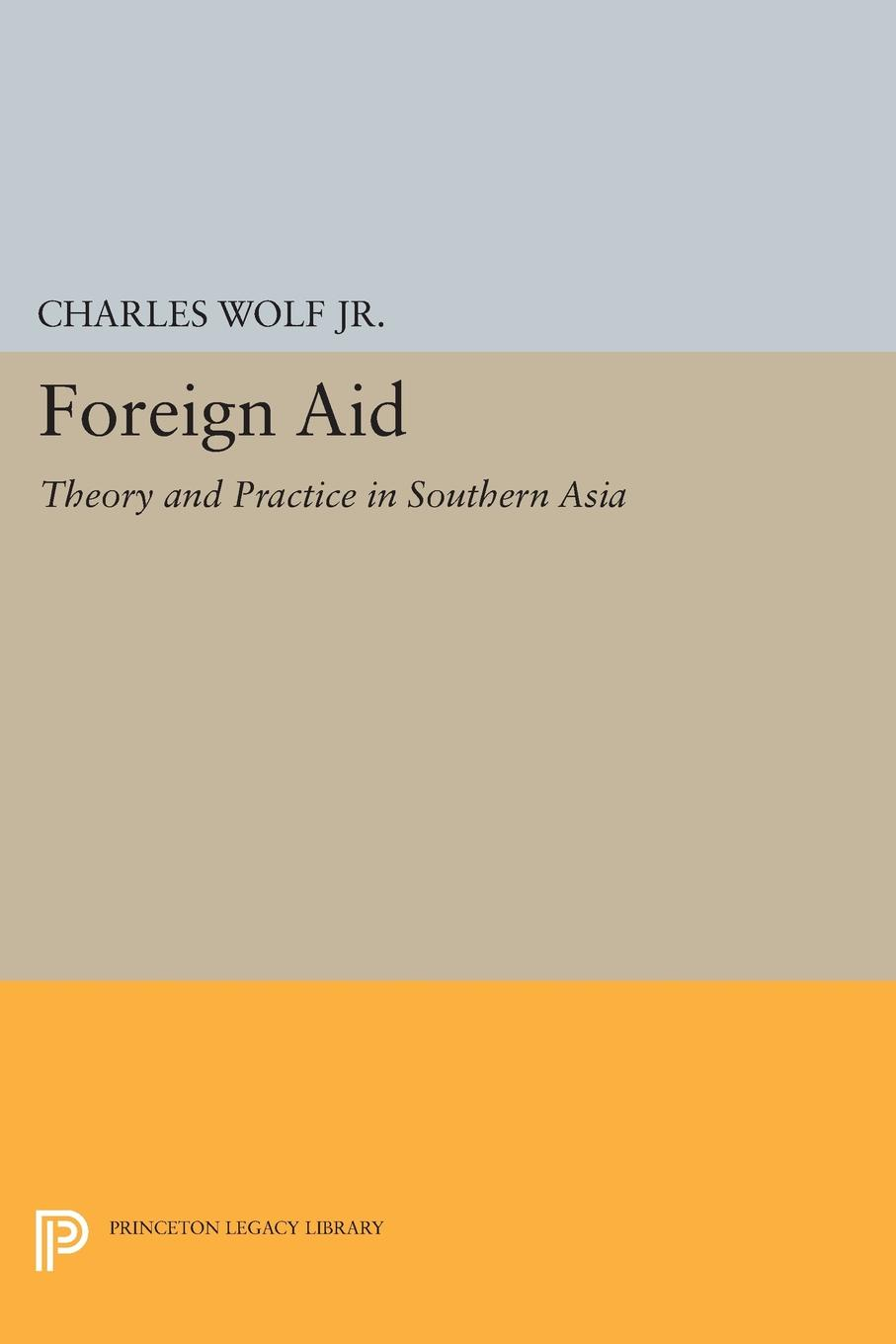 Charles Wolf Foreign Aid. Theory and Practice in Southern Asia the rationale behind foreign aid