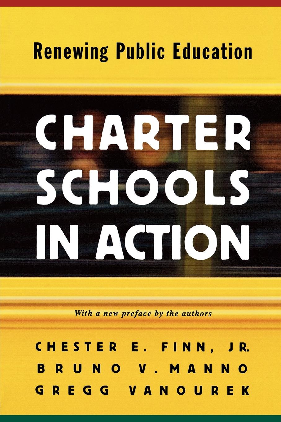 Chester E. Finn Jr., Bruno V. Manno, Gregg Vanourek Charter Schools in Action. Renewing Public Education janet d mulvey bruce s cooper arthur t maloney blurring the lines charter public private and religious schools come together