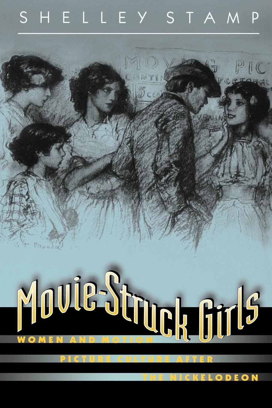 Shelley Stamp Movie-Struck Girls. Women and Motion Picture Culture after the Nickelodeon