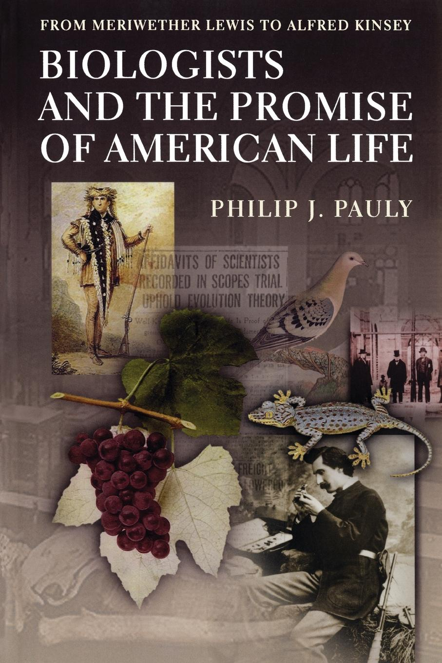 Philip J. Pauly Biologists and the Promise of American Life. From Meriwether Lewis to Alfred Kinsey колье alfredo pauly