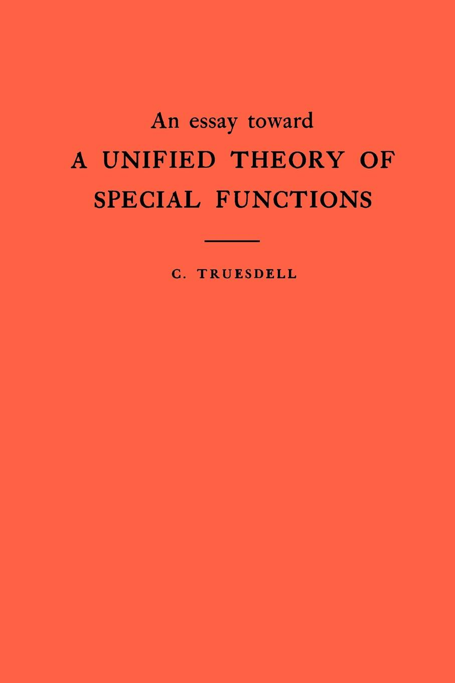 Clifford Truesdell An Essay Toward a Unified Theory of Special Functions. (AM-18), Volume 18 недорго, оригинальная цена