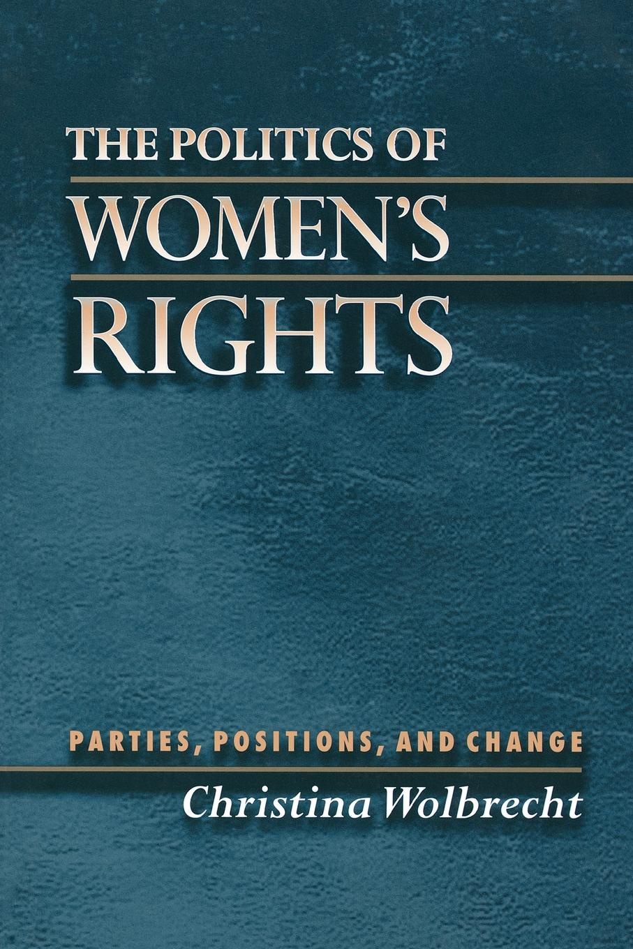 Christina Wolbrecht The Politics of Women's Rights. Parties, Positions, and Change sarah musau a distant dream exploring the impact of women rights on tanzania s development