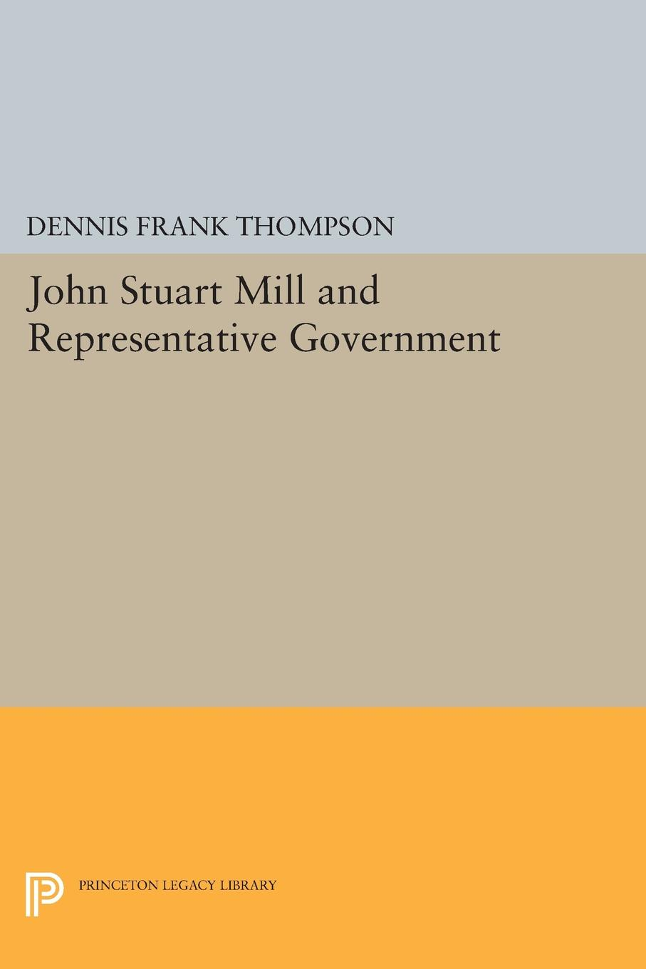 Dennis F. Thompson John Stuart Mill and Representative Government frederic kenyon brown through the mill the life of a mill boy