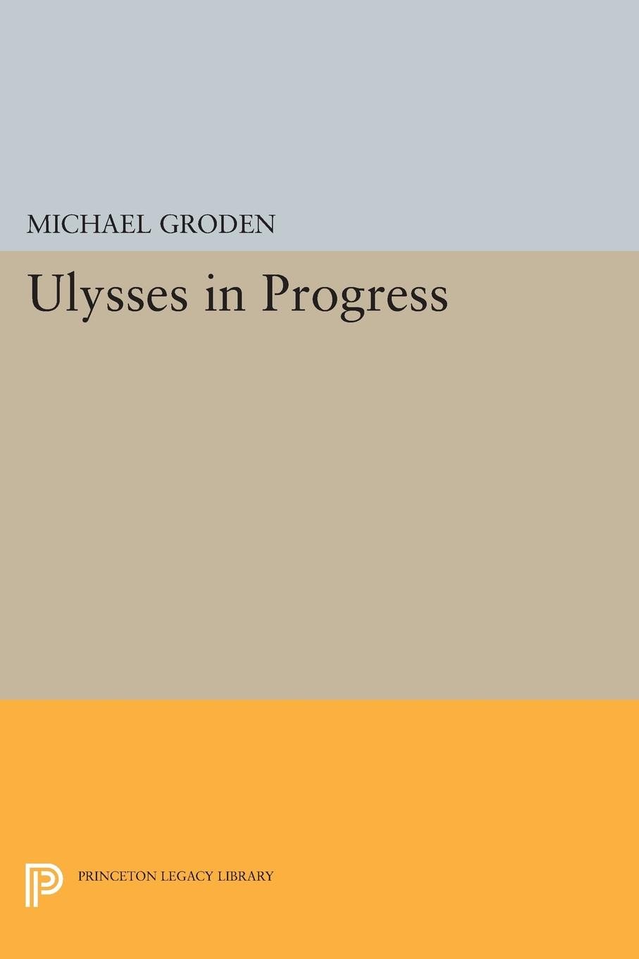 Michael Groden ULYSSES in Progress ajurmotts g zannotti william n joyce fishing derby poems in princeton tufts