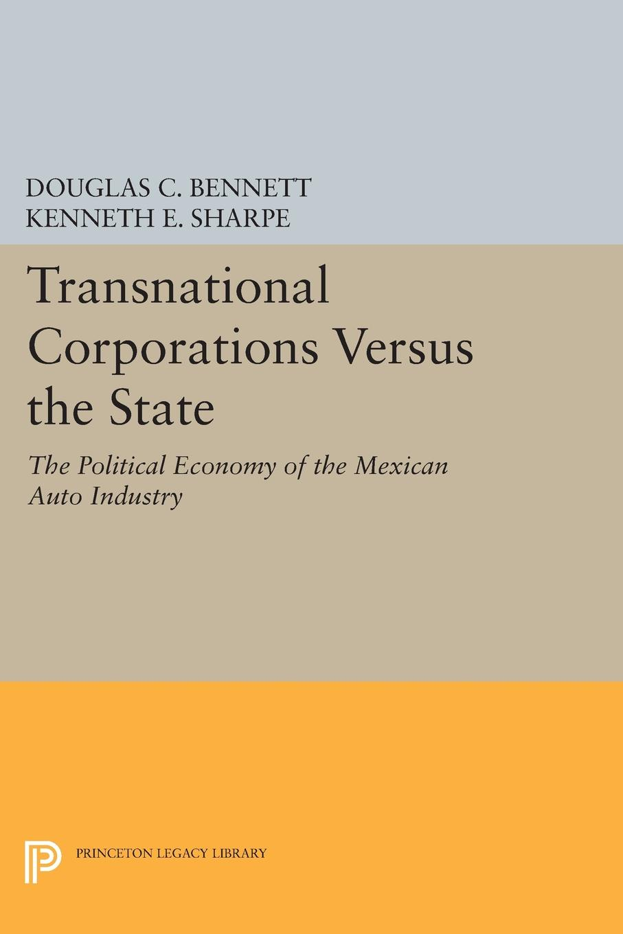 Douglas C. Bennett, Kenneth E. Sharpe Transnational Corporations versus the State. The Political Economy of the Mexican Auto Industry christina sather princeton car show economy version