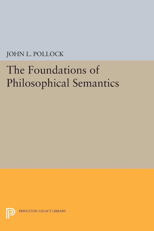 John L. Pollock The Foundations of Philosophical Semantics john l pollock the foundations of philosophical semantics