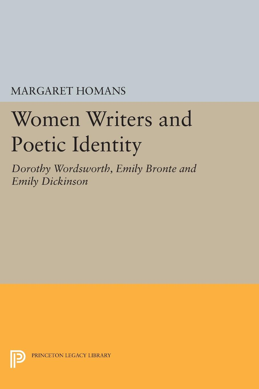 Margaret Homans Women Writers and Poetic Identity. Dorothy Wordsworth, Emily Bronte and Emily Dickinson
