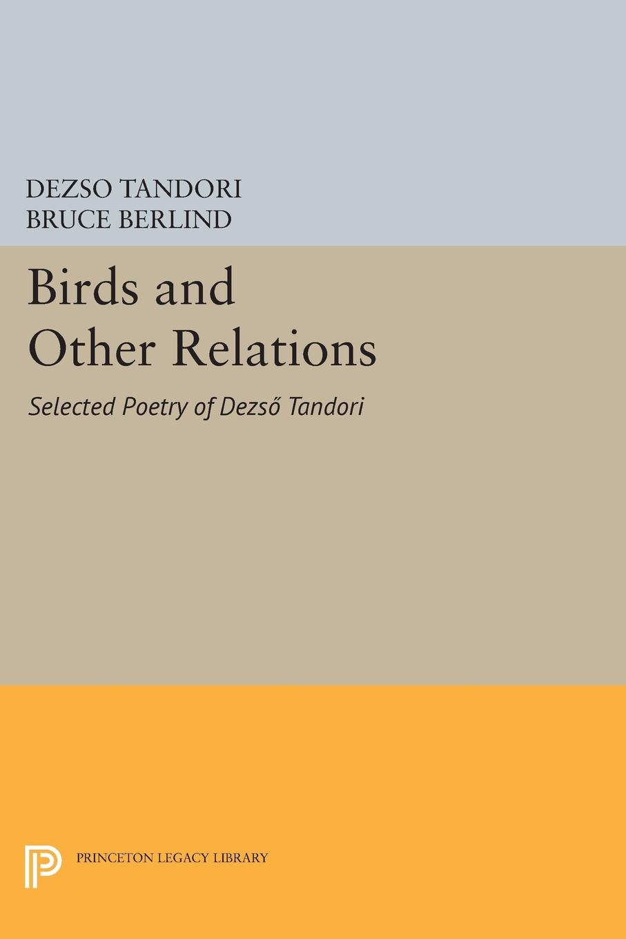 Dezsö Tandori, Bruce Berlind Birds and Other Relations. Selected Poetry of Dezso Tandori dezsö szilágyi szilagyi dezso beszedei szerk fayer gyula
