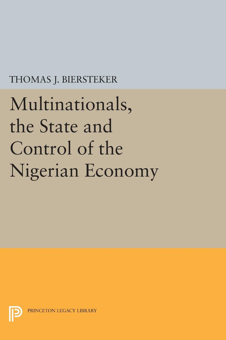 Thomas J. Biersteker Multinationals, the State and Control of the Nigerian Economy christina sather princeton car show economy version