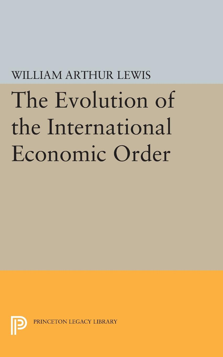 купить William Arthur Lewis The Evolution of the International Economic Order по цене 1427 рублей