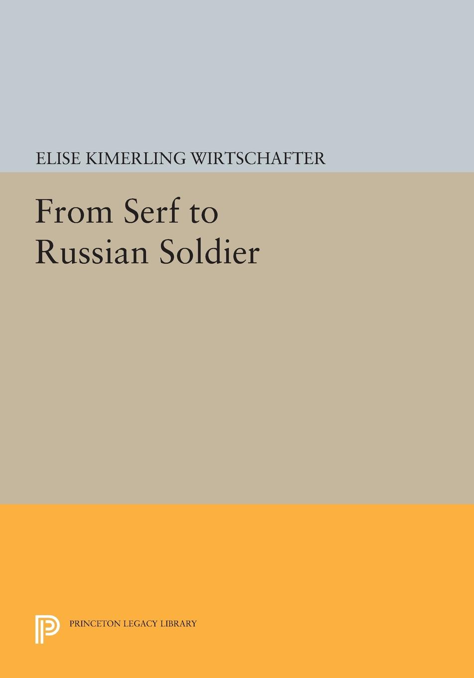 Elise Kimerling Wirtschafter From Serf to Russian Soldier edward s farrow mountain scouting a handbook for officers and soldiers on the frontiers