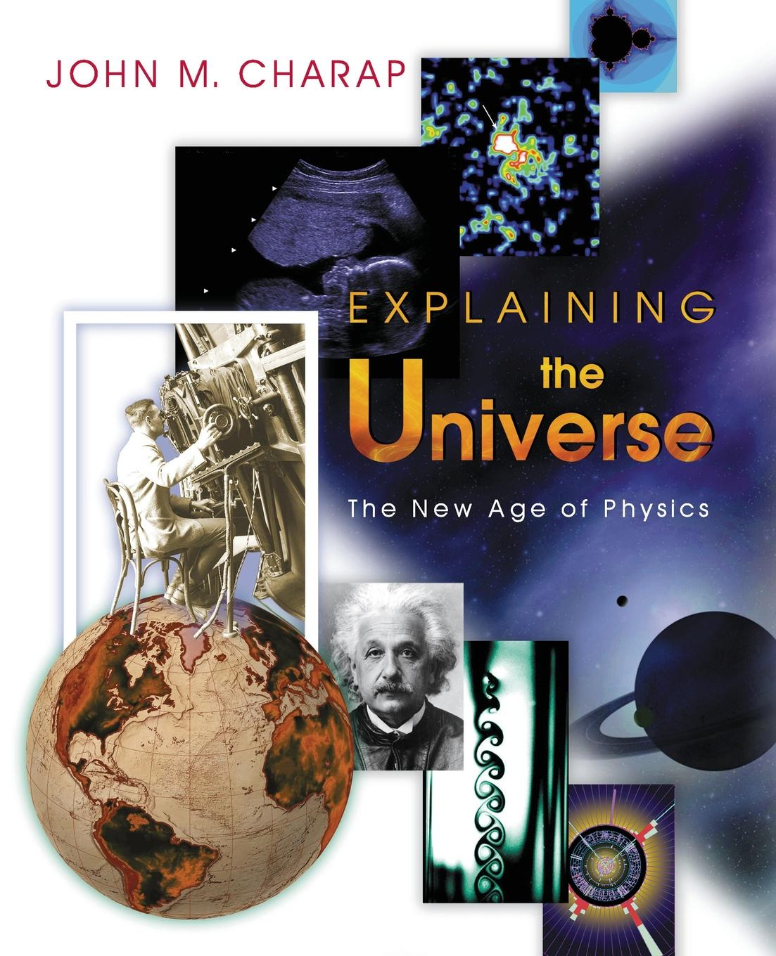 John M. Charap Explaining the Universe. The New Age of Physics martin bojowald the universe a view from classical and quantum gravity isbn 9783527667697