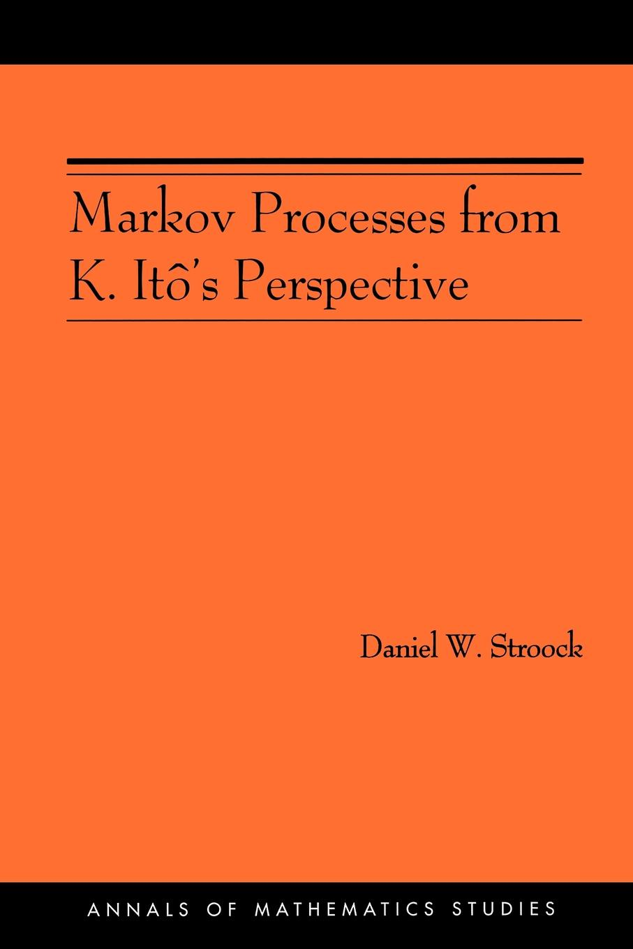 Daniel W. Stroock Markov Processes from K. Ito's Perspective (AM-155) m l silverstein boundary theory for symmetric markov processes