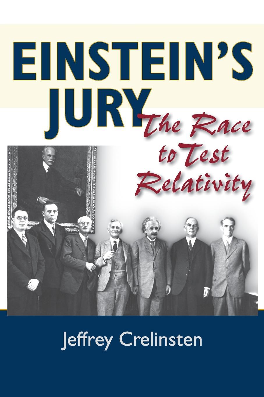 Jeffrey Crelinsten Einstein's Jury. The Race to Test Relativity albert einstein the principle of relativity