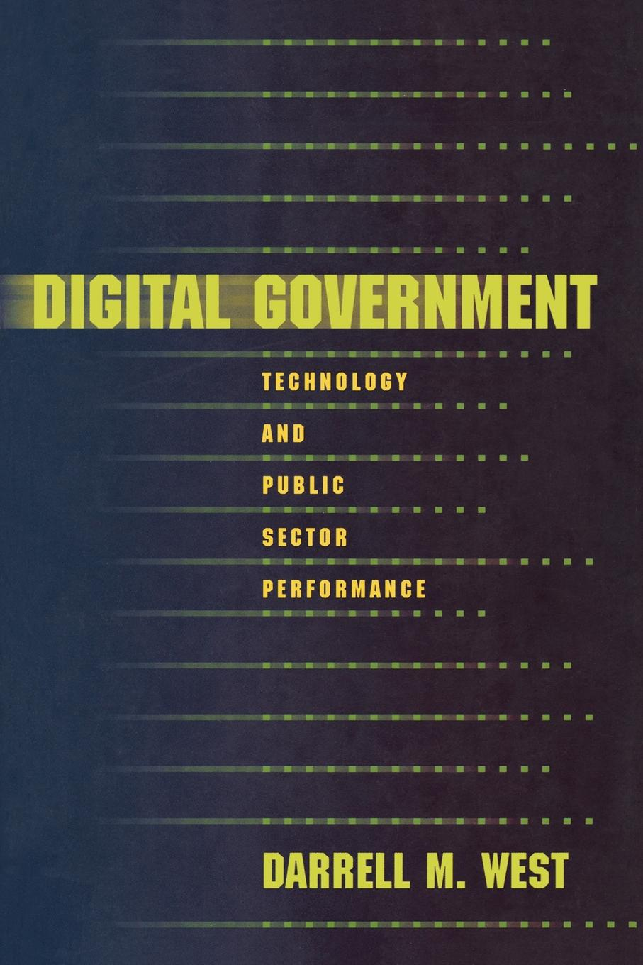 Darrell M. West Digital Government. Technology and Public Sector Performance a generic architecture for e government and e democracy