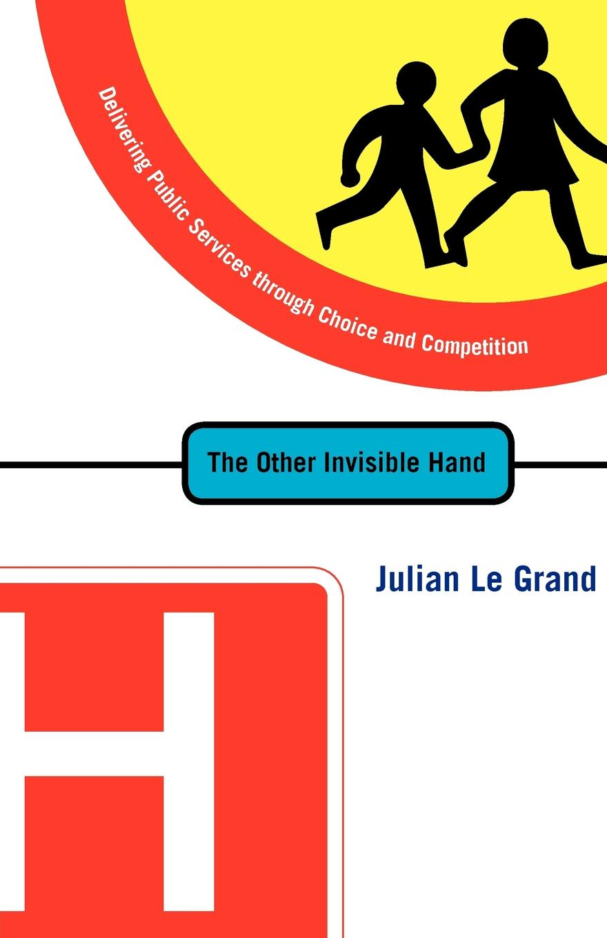 Julian Le Grand The Other Invisible Hand. Delivering Public Services through Choice and Competition julian le grand the other invisible hand delivering public services through choice and competition