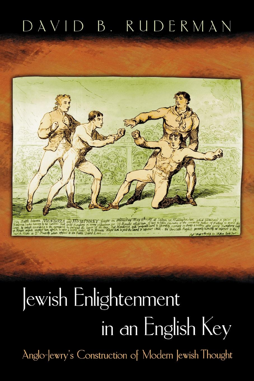 David B. Ruderman Jewish Enlightenment in an English Key. Anglo-Jewry's Construction of Modern Jewish Thought jewish meditation