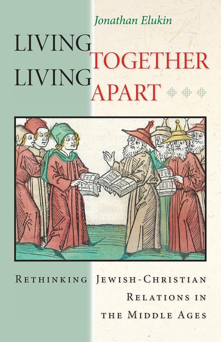 Jonathan Elukin Living Together, Living Apart. Rethinking Jewish-Christian Relations in the Middle Ages marking the jews in renaissance italy