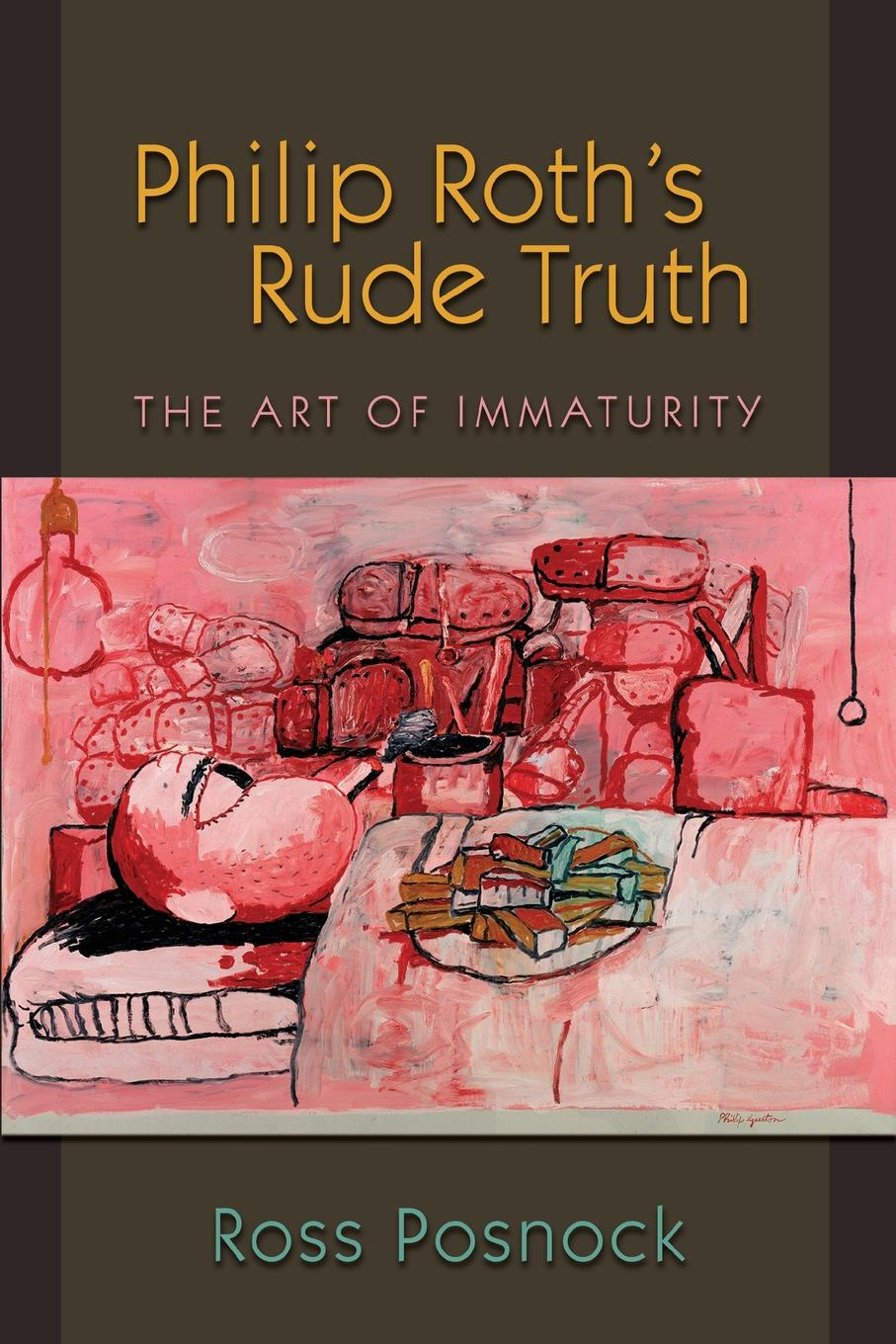 Ross Posnock Philip Roth's Rude Truth. The Art of Immaturity недорого