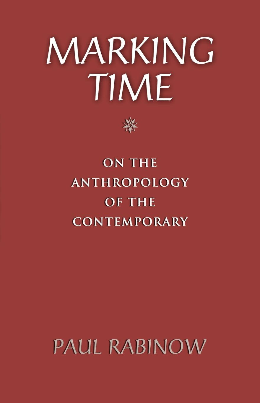 Paul Rabinow Marking Time. On the Anthropology of the Contemporary jeremy macclancy anthropology in the public arena historical and contemporary contexts
