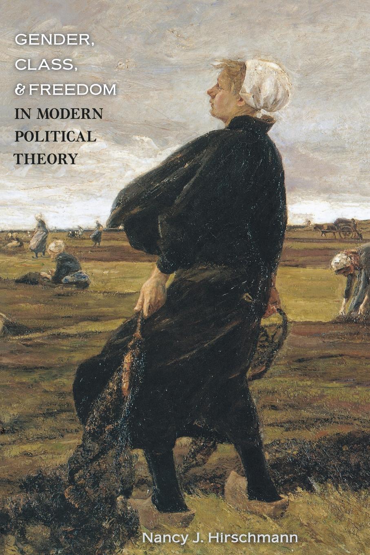 Nancy J. Hirschmann Gender, Class, and Freedom in Modern Political Theory недорго, оригинальная цена
