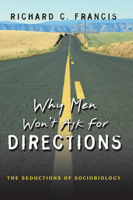 цены на Richard C. Francis Why Men Won't Ask for Directions. The Seductions of Sociobiology  в интернет-магазинах