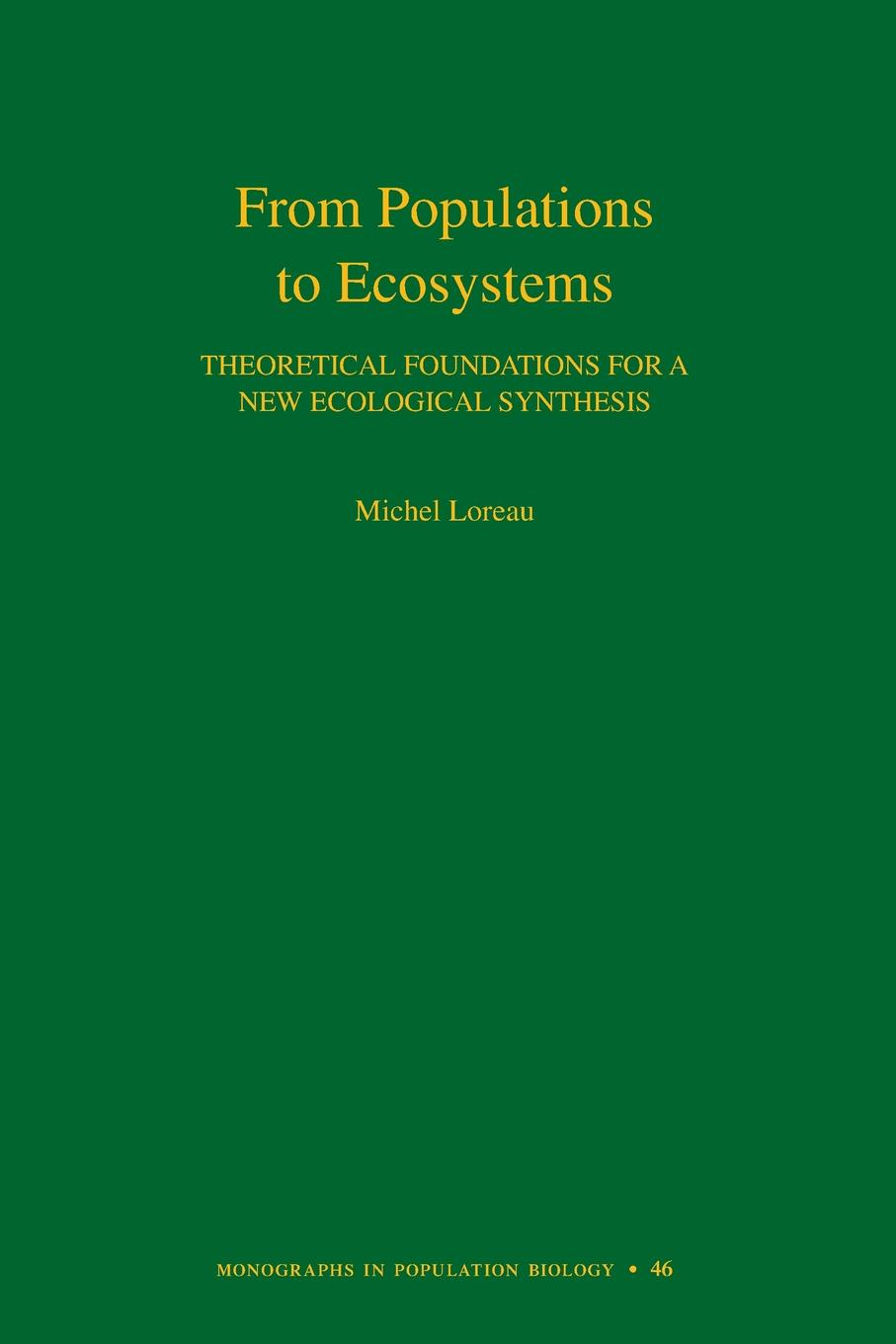 лучшая цена Michel Loreau From Populations to Ecosystems. Theoretical Foundations for a New Ecological Synthesis (MPB-46)