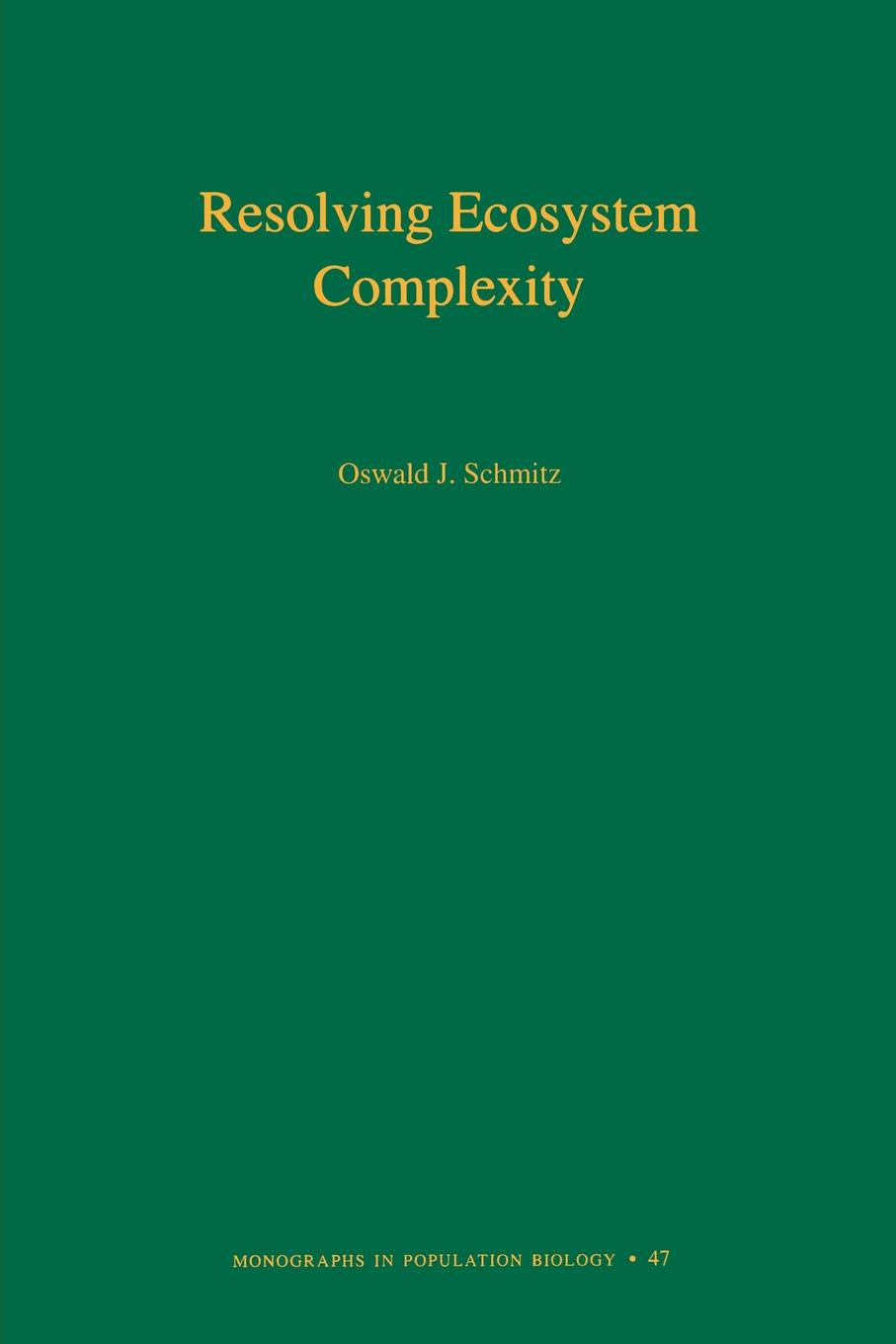 Фото - Oswald J. Schmitz Resolving Ecosystem Complexity (MPB-47) conceiving an alternative philosophical resources for an ecological civilization