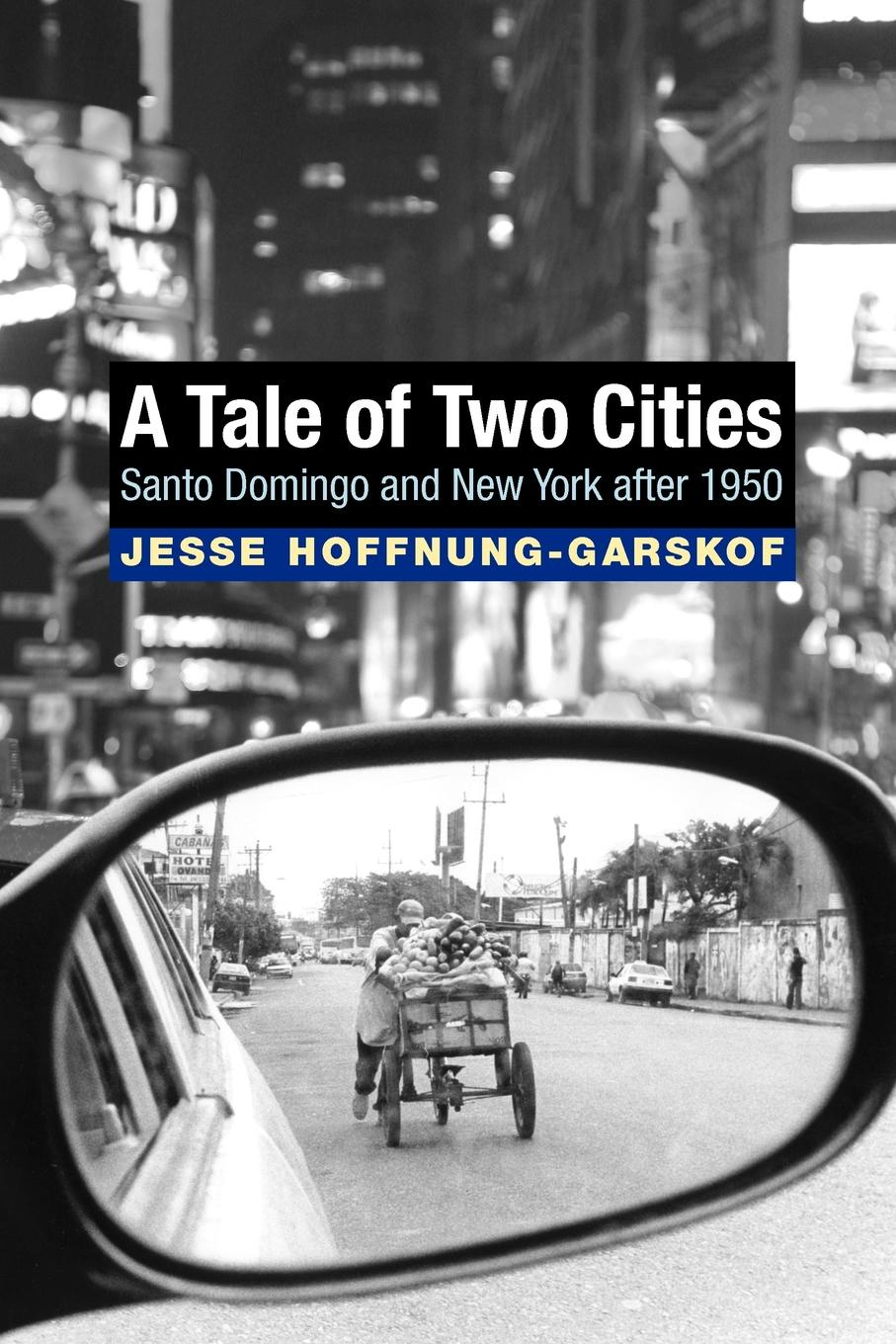 Jesse Hoffnung-Garskof A Tale of Two Cities. Santo Domingo and New York after 1950 peter godwin the three of u s a new life in new york