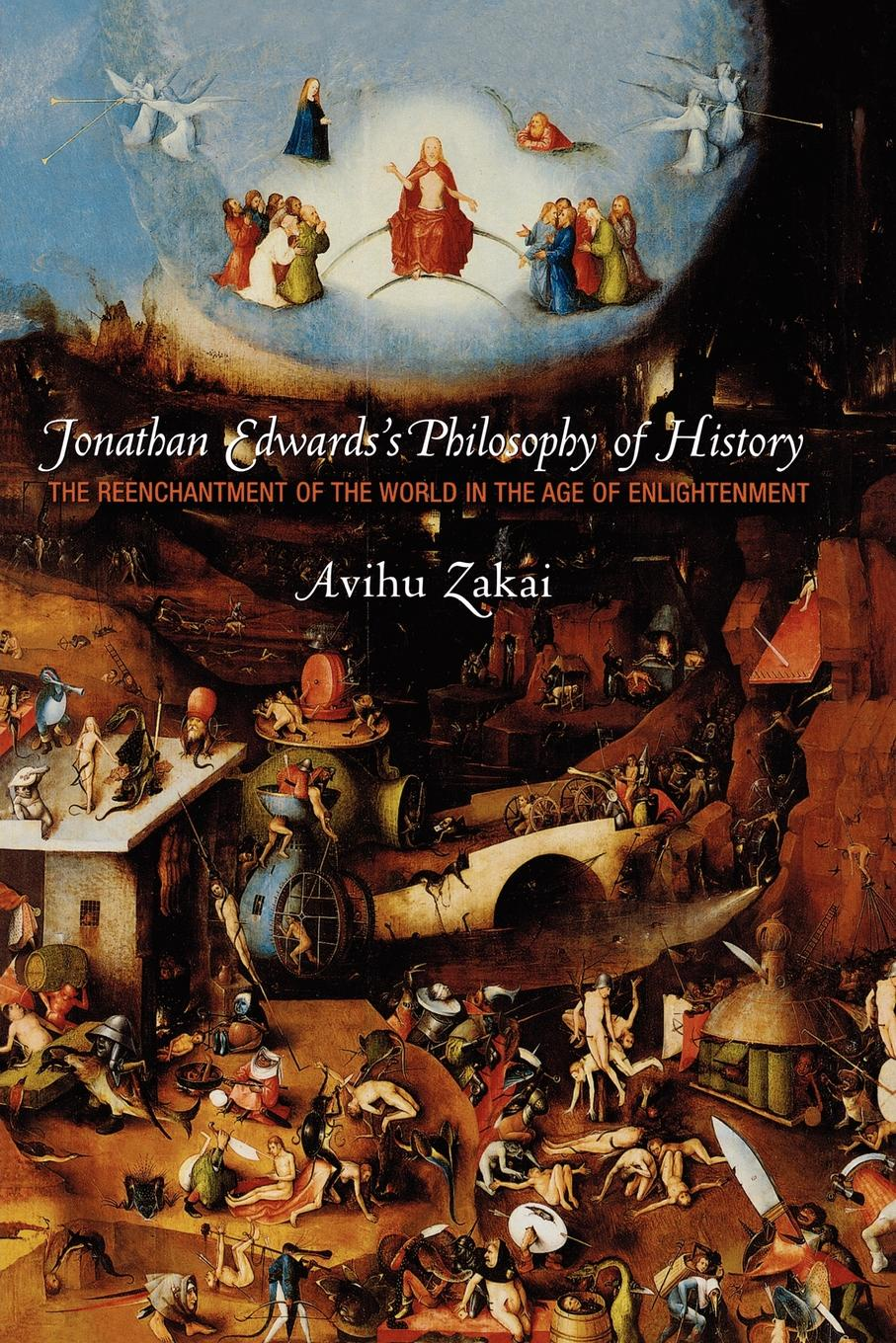 Avihu Zakai Jonathan Edwards's Philosophy of History. The Reenchantment of the World in the Age of Enlightenment joy s j edwards on with the motley