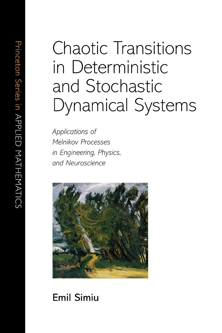 Emil Simiu Chaotic Transitions in Deterministic and Stochastic Dynamical Systems. Applications of Melnikov Processes in Engineering, Physics, and Neuroscience