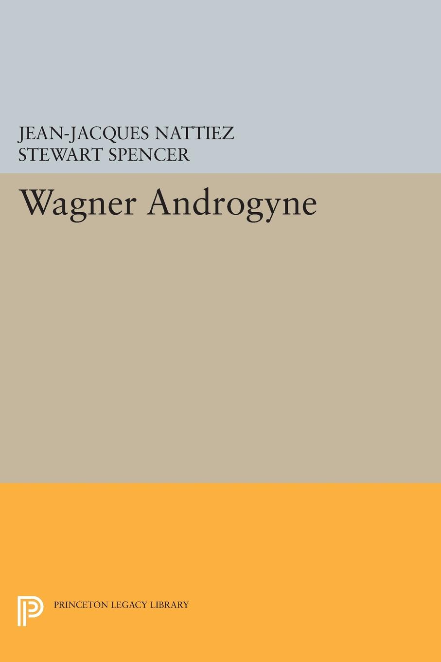Jean-Jacques Nattiez, Stewart Spencer Wagner Androgyne heinrich wilsing richard wagner the mastersingers of nurnberg a guide to the music and the drama