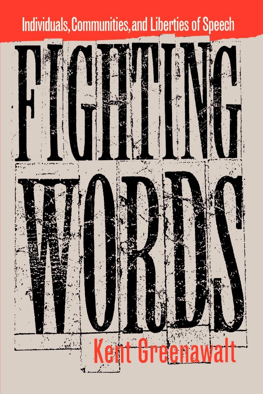 Kent Greenawalt Fighting Words. Individuals, Communities, and Liberties of Speech