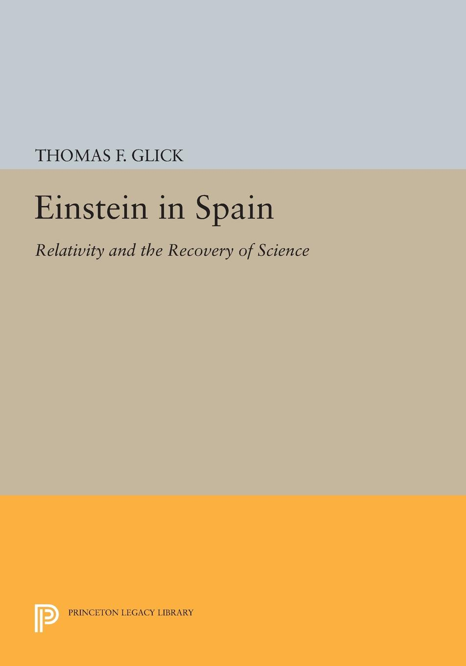 Thomas F. Glick Einstein in Spain. Relativity and the Recovery of Science dr g alfred palmer purposeology the science of purpose series what s in a name the science of onomatology