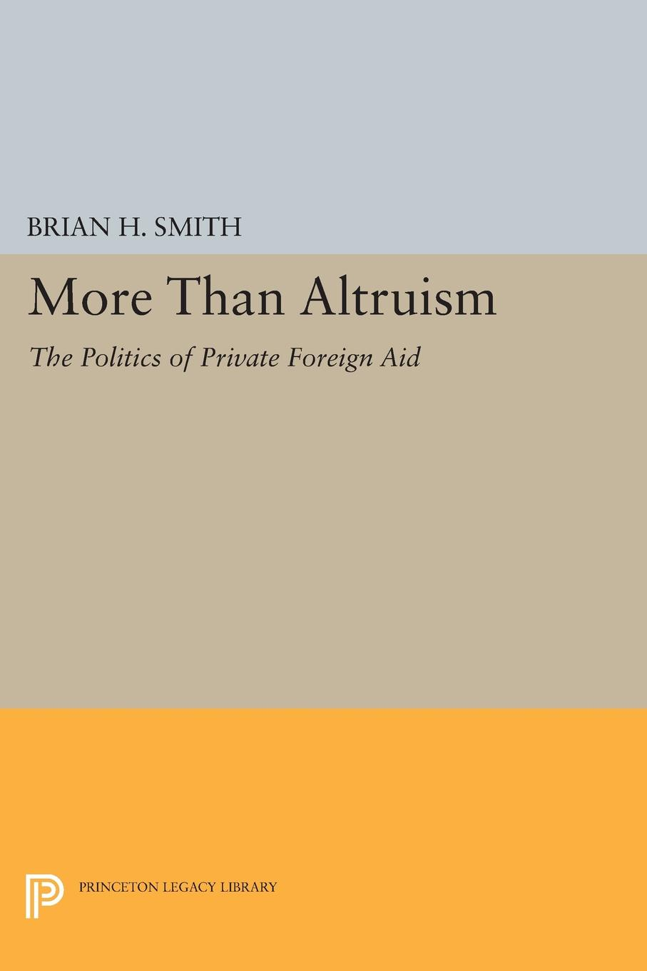 More Than Altruism. The Politics of Private Foreign Aid